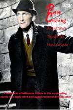 Watch Peter Cushing: A One-Way Ticket to Hollywood Online Megashare